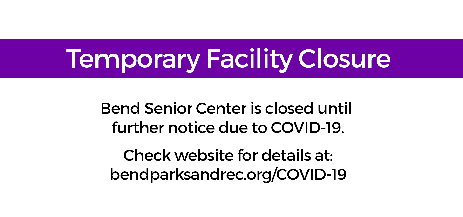 Temporary Facility Closure: Bend Senior Center is closed until further notice due to COVID. Check website for details at www.bendparksandrec.org/covid-19